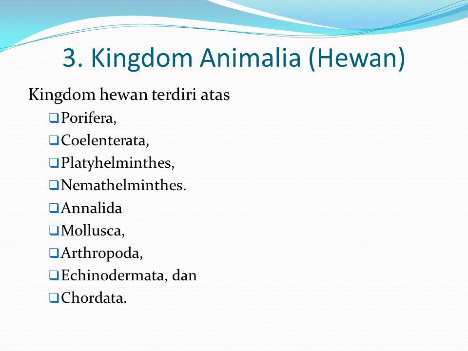 3. Kingdom Animalia (Hewan) Kingdom hewan terdiri atas  Porifera,  Coelenterata,  Platyhelminthes,  Nemathelminthes.  Annalida  Mollusca,  Arth