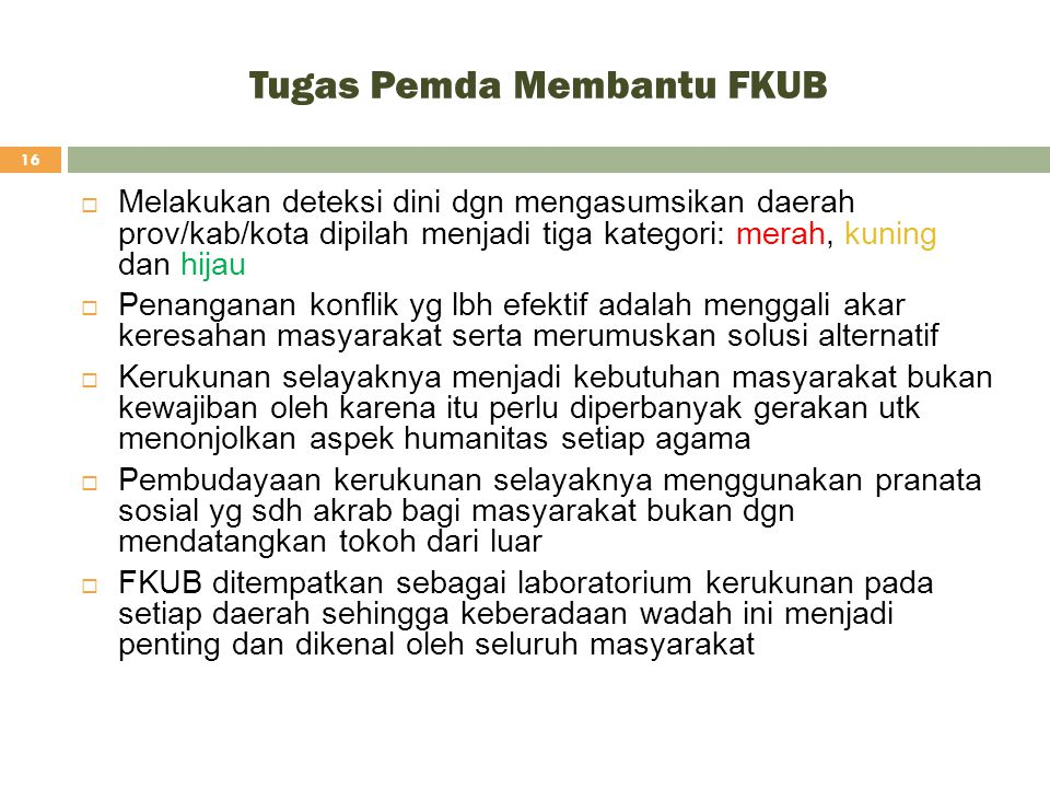 Tugas Pemda Membantu FKUB 16  Melakukan deteksi dini dgn mengasumsikan daerah prov/kab/kota dipilah menjadi tiga kategori: merah, kuning dan hijau 