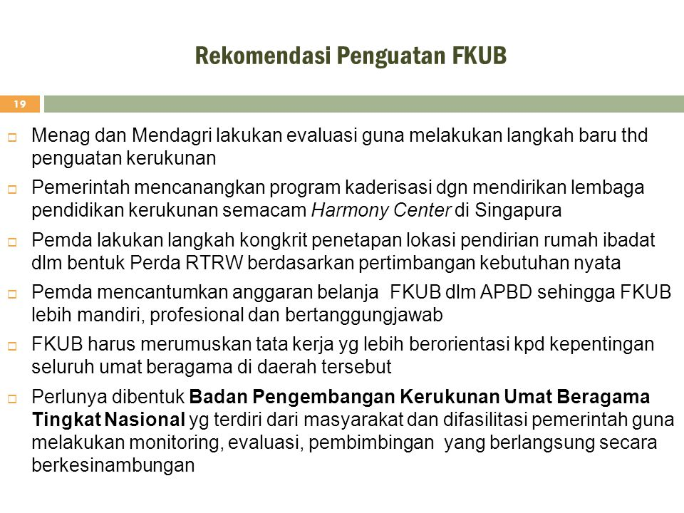 Rekomendasi Penguatan FKUB 19  Menag dan Mendagri lakukan evaluasi guna melakukan langkah baru thd penguatan kerukunan  Pemerintah mencanangkan prog