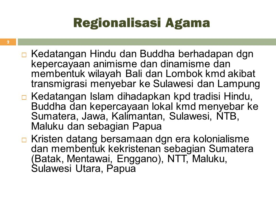 Regionalisasi Agama 2  Kedatangan Hindu dan Buddha berhadapan dgn kepercayaan animisme dan dinamisme dan membentuk wilayah Bali dan Lombok kmd akibat