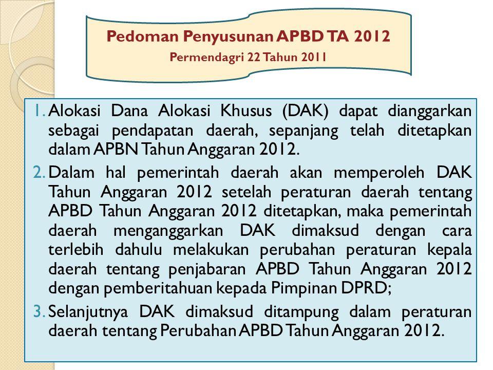 1.Alokasi Dana Alokasi Khusus (DAK) dapat dianggarkan sebagai pendapatan daerah, sepanjang telah ditetapkan dalam APBN Tahun Anggaran 2012.