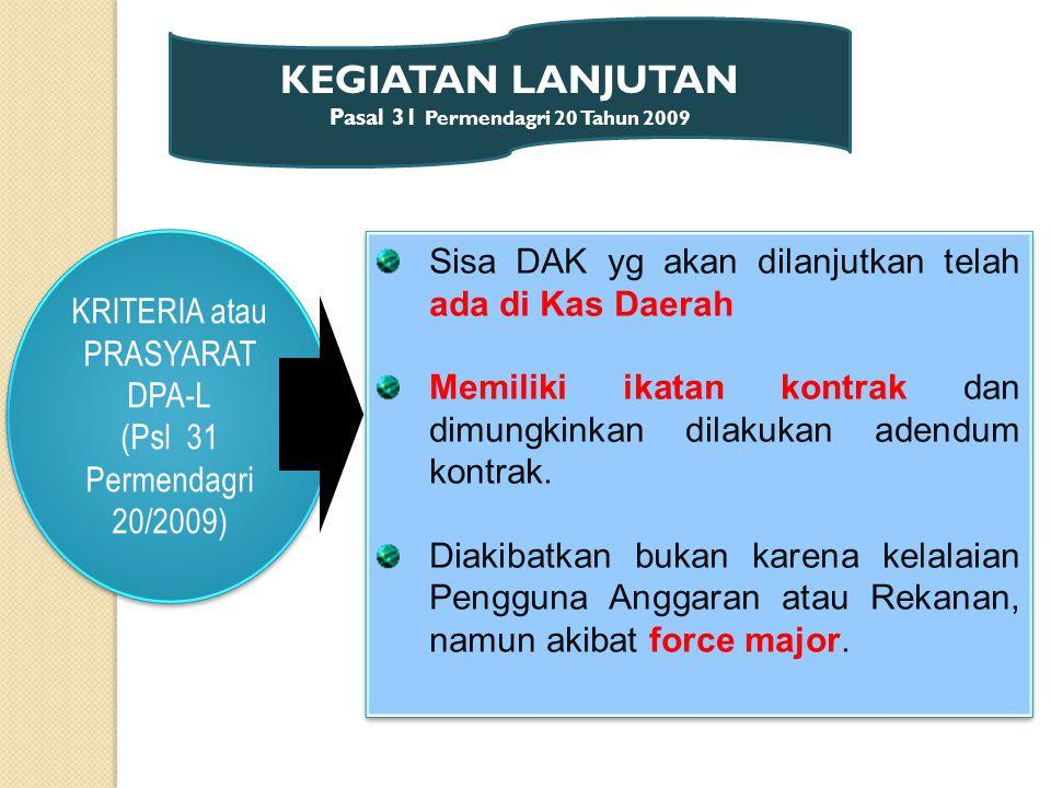 KRITERIA atau PRASYARAT DPA-L (Psl 31 Permendagri 20/2009) KRITERIA atau PRASYARAT DPA-L (Psl 31 Permendagri 20/2009) Sisa DAK yg akan dilanjutkan telah ada di Kas Daerah Memiliki ikatan kontrak dan dimungkinkan dilakukan adendum kontrak.