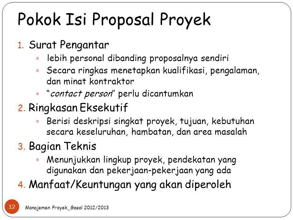 Pokok Isi Proposal Proyek 1. Surat Pengantar lebih personal dibanding proposalnya sendiri Secara ringkas menetapkan kualifikasi, pengalaman, dan minat
