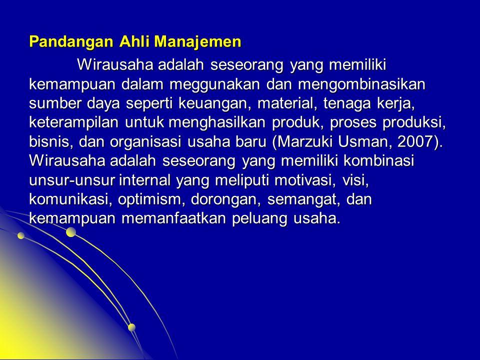 Pandangan Ahli Manajemen Wirausaha adalah seseorang yang memiliki kemampuan dalam meggunakan dan mengombinasikan sumber daya seperti keuangan, materia