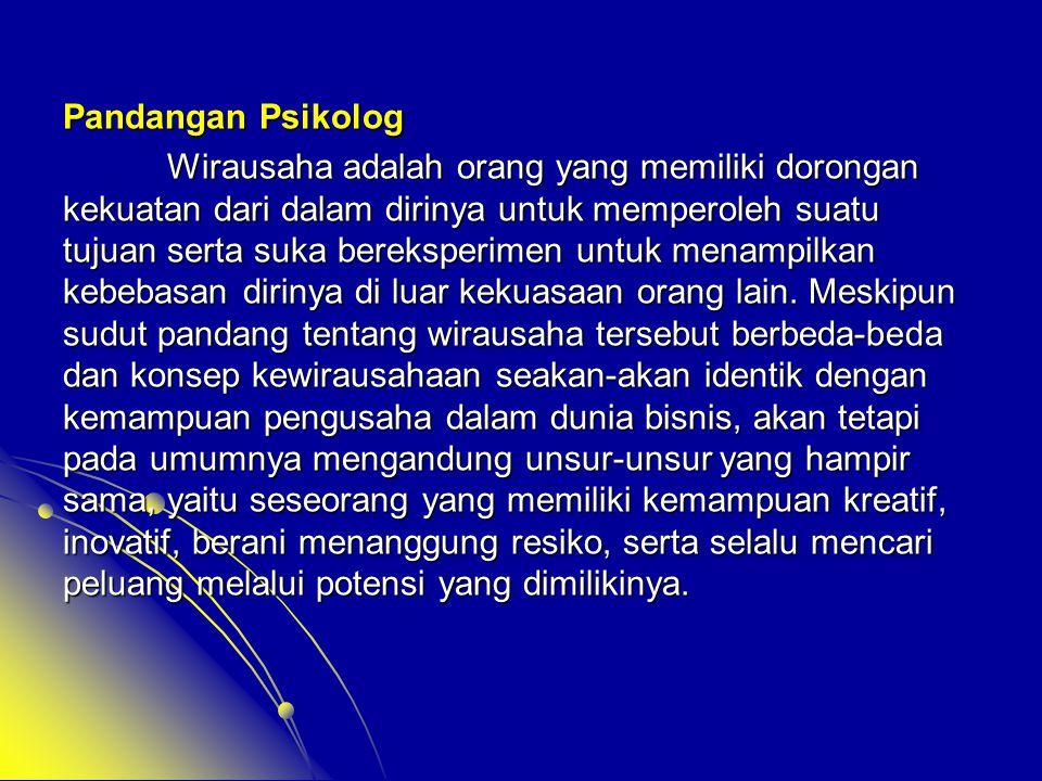 Pandangan Psikolog Wirausaha adalah orang yang memiliki dorongan kekuatan dari dalam dirinya untuk memperoleh suatu tujuan serta suka bereksperimen un