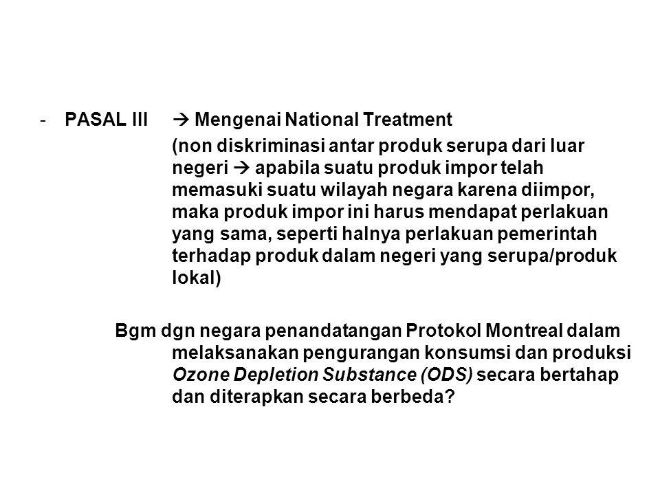 -PASAL III  Mengenai National Treatment (non diskriminasi antar produk serupa dari luar negeri  apabila suatu produk impor telah memasuki suatu wila