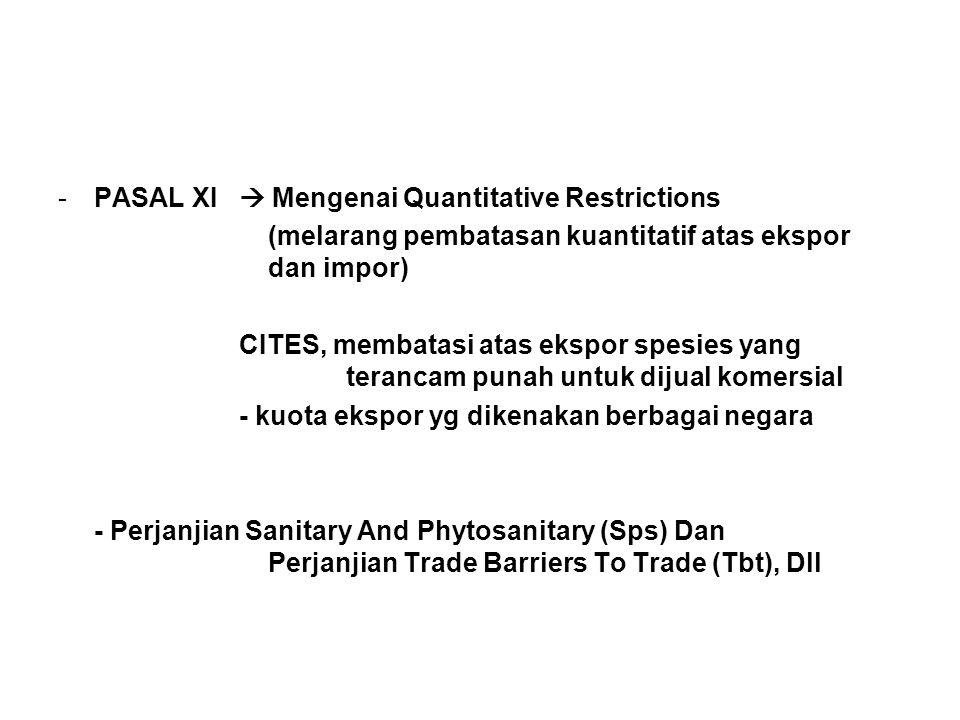 -PASAL XI  Mengenai Quantitative Restrictions (melarang pembatasan kuantitatif atas ekspor dan impor) CITES, membatasi atas ekspor spesies yang teran