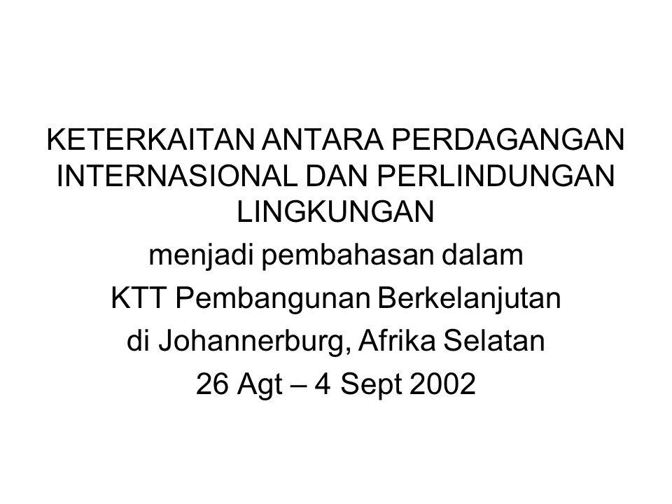 KETERKAITAN ANTARA PERDAGANGAN INTERNASIONAL DAN PERLINDUNGAN LINGKUNGAN menjadi pembahasan dalam KTT Pembangunan Berkelanjutan di Johannerburg, Afrika Selatan 26 Agt – 4 Sept 2002