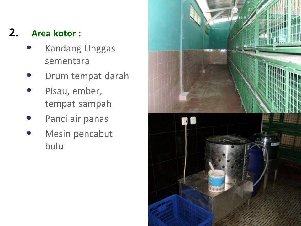 2. Area kotor : Kandang Unggas sementara Drum tempat darah Pisau, ember, tempat sampah Panci air panas Mesin pencabut bulu