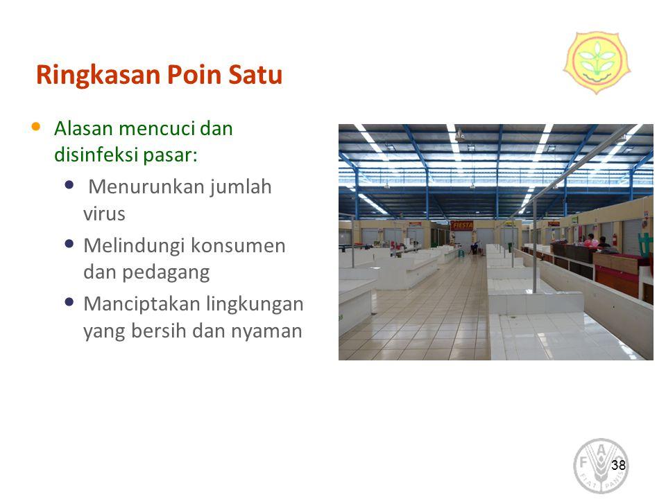 38 Ringkasan Poin Satu Alasan mencuci dan disinfeksi pasar: Menurunkan jumlah virus Melindungi konsumen dan pedagang Manciptakan lingkungan yang bersih dan nyaman