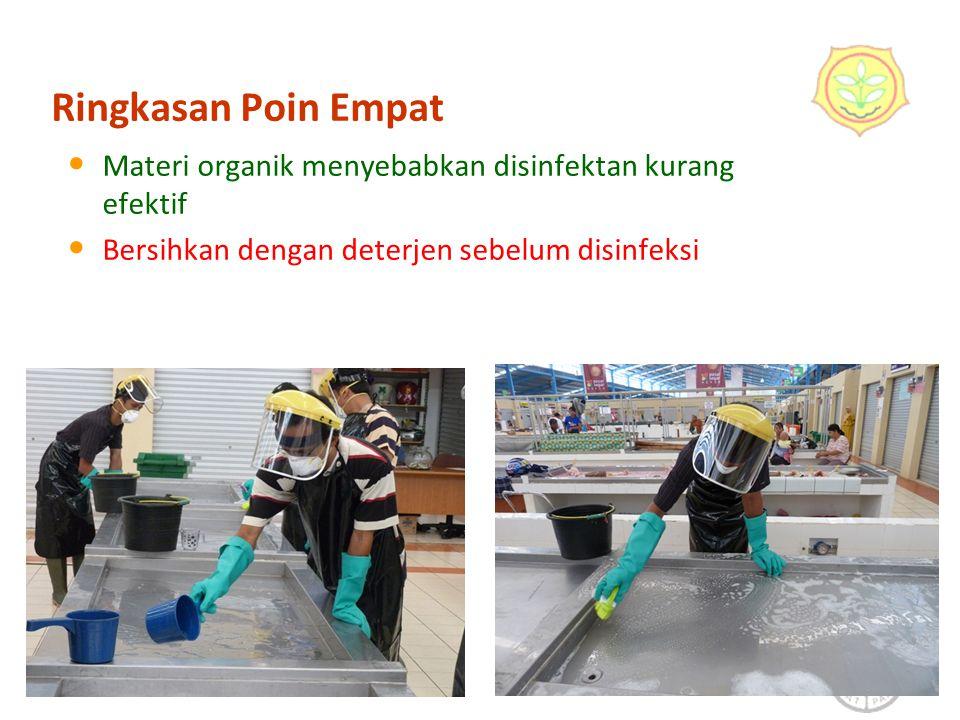 41 Ringkasan Poin Empat Materi organik menyebabkan disinfektan kurang efektif Bersihkan dengan deterjen sebelum disinfeksi