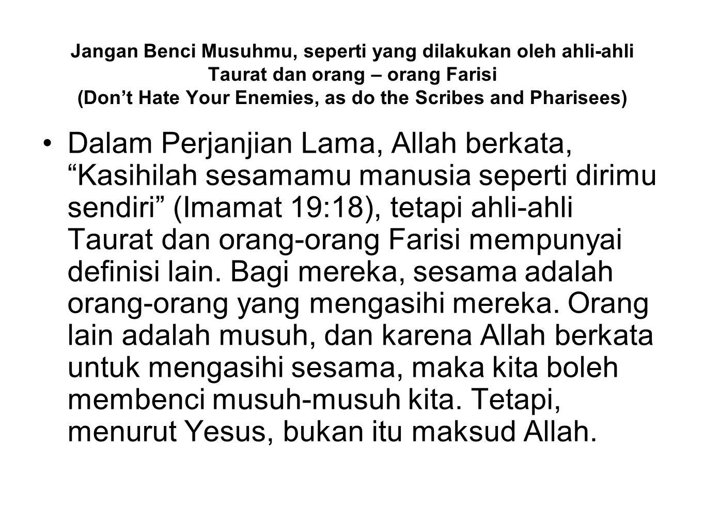 Jangan Benci Musuhmu, seperti yang dilakukan oleh ahli-ahli Taurat dan orang – orang Farisi (Don't Hate Your Enemies, as do the Scribes and Pharisees)