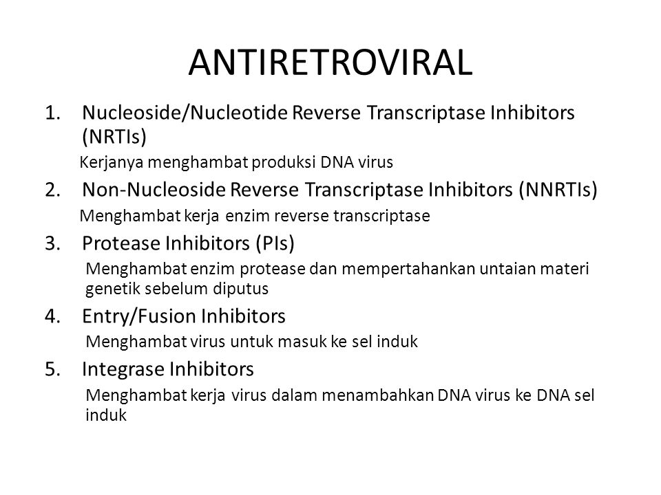 ANTIRETROVIRAL 1.Nucleoside/Nucleotide Reverse Transcriptase Inhibitors (NRTIs) Kerjanya menghambat produksi DNA virus 2.Non-Nucleoside Reverse Transc