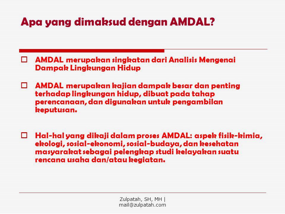 Apa yang dimaksud dengan AMDAL?  AMDAL merupakan singkatan dari Analisis Mengenai Dampak Lingkungan Hidup  AMDAL merupakan kajian dampak besar dan p