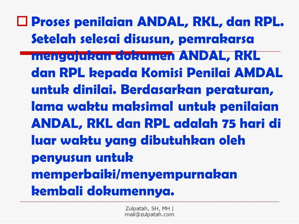 PProses penilaian ANDAL, RKL, dan RPL. Setelah selesai disusun, pemrakarsa mengajukan dokumen ANDAL, RKL dan RPL kepada Komisi Penilai AMDAL untuk d