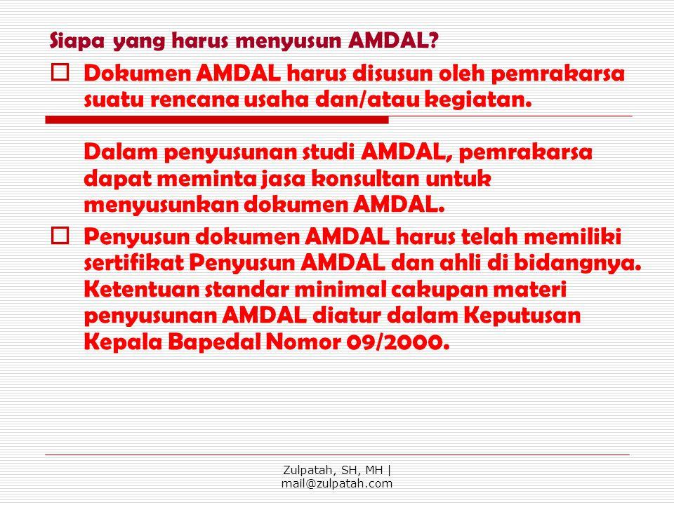 Siapa yang harus menyusun AMDAL?  Dokumen AMDAL harus disusun oleh pemrakarsa suatu rencana usaha dan/atau kegiatan. Dalam penyusunan studi AMDAL, pe