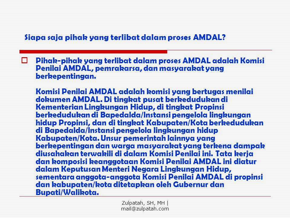 Siapa saja pihak yang terlibat dalam proses AMDAL?  Pihak-pihak yang terlibat dalam proses AMDAL adalah Komisi Penilai AMDAL, pemrakarsa, dan masyara