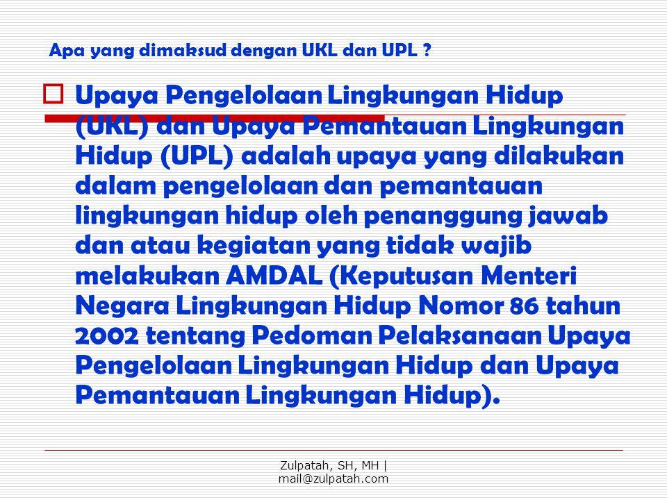 Apa yang dimaksud dengan UKL dan UPL ?  Upaya Pengelolaan Lingkungan Hidup (UKL) dan Upaya Pemantauan Lingkungan Hidup (UPL) adalah upaya yang dilaku
