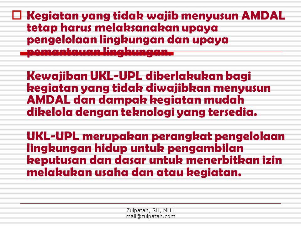  Kegiatan yang tidak wajib menyusun AMDAL tetap harus melaksanakan upaya pengelolaan lingkungan dan upaya pemantauan lingkungan. Kewajiban UKL-UPL di