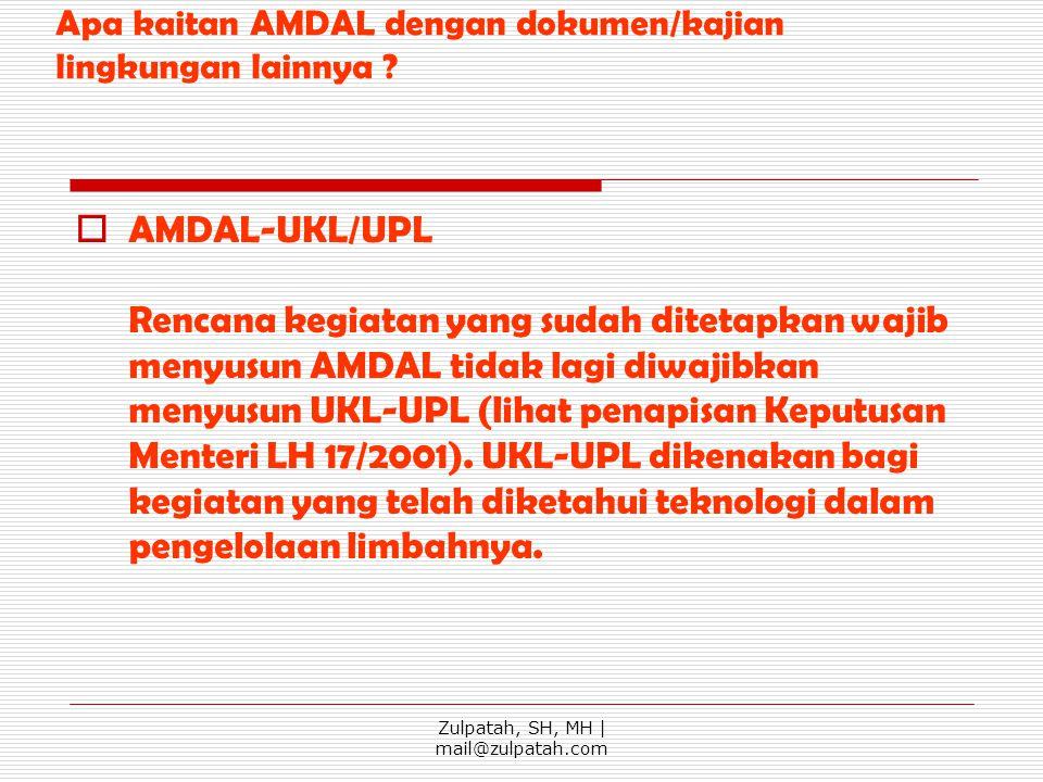 Apa kaitan AMDAL dengan dokumen/kajian lingkungan lainnya ? AAMDAL-UKL/UPL Rencana kegiatan yang sudah ditetapkan wajib menyusun AMDAL tidak lagi di