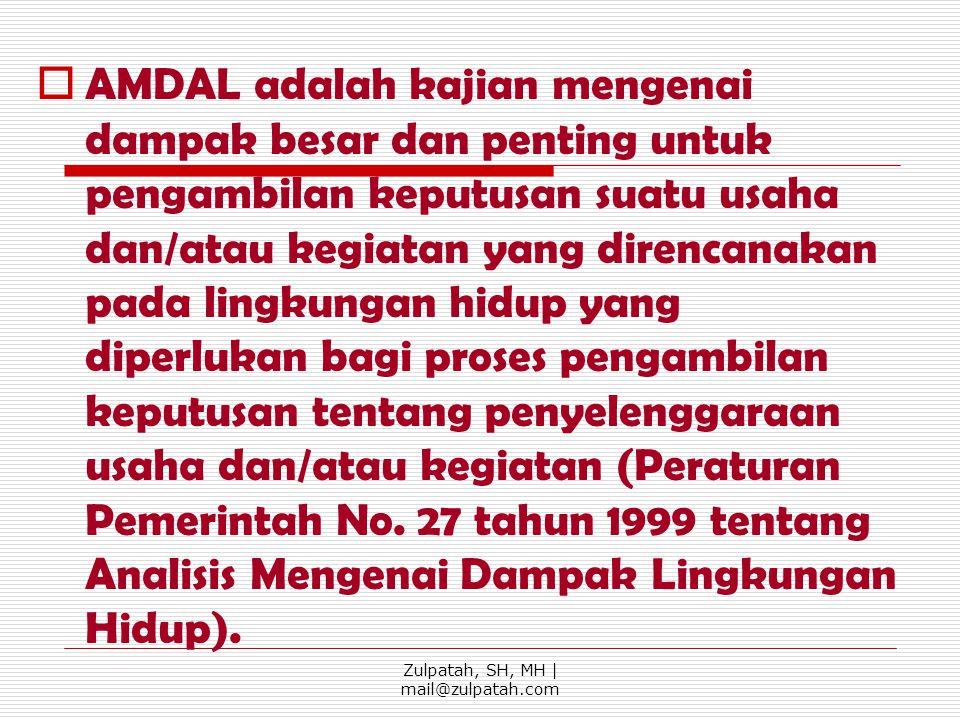 AAMDAL adalah kajian mengenai dampak besar dan penting untuk pengambilan keputusan suatu usaha dan/atau kegiatan yang direncanakan pada lingkungan h