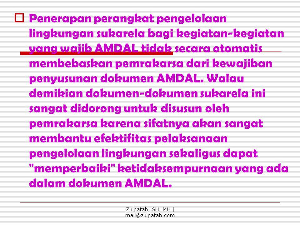  Penerapan perangkat pengelolaan lingkungan sukarela bagi kegiatan-kegiatan yang wajib AMDAL tidak secara otomatis membebaskan pemrakarsa dari kewaji