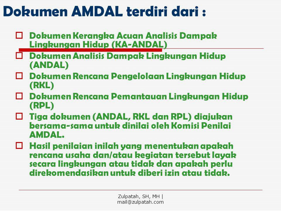 Dokumen AMDAL terdiri dari :  Dokumen Kerangka Acuan Analisis Dampak Lingkungan Hidup (KA-ANDAL)  Dokumen Analisis Dampak Lingkungan Hidup (ANDAL) 