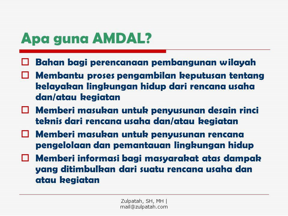 Apa guna AMDAL? BBahan bagi perencanaan pembangunan wilayah MMembantu proses pengambilan keputusan tentang kelayakan lingkungan hidup dari rencana