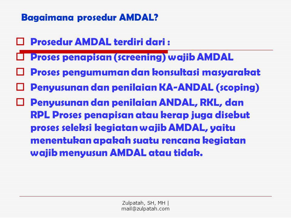 Bagaimana prosedur AMDAL?  Prosedur AMDAL terdiri dari :  Proses penapisan (screening) wajib AMDAL  Proses pengumuman dan konsultasi masyarakat  P