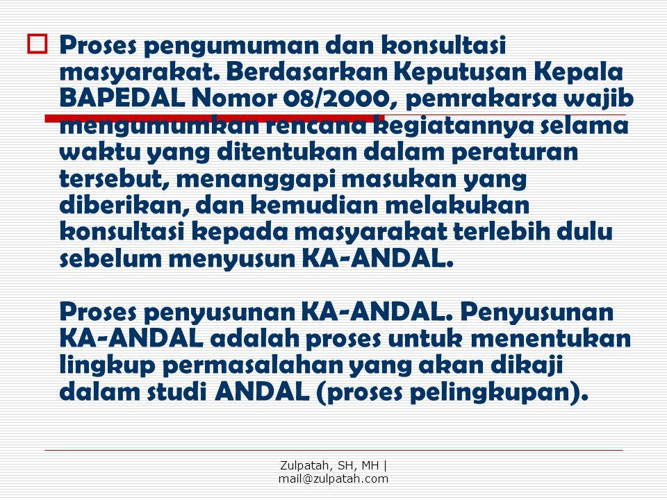 PProses pengumuman dan konsultasi masyarakat. Berdasarkan Keputusan Kepala BAPEDAL Nomor 08/2000, pemrakarsa wajib mengumumkan rencana kegiatannya s