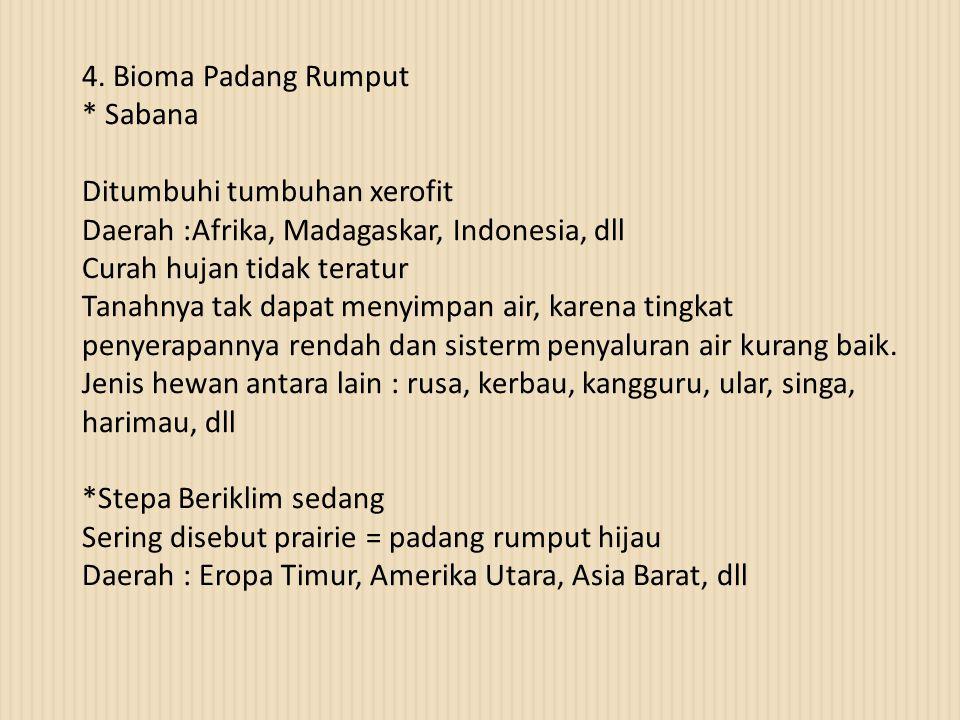 4. Bioma Padang Rumput * Sabana Ditumbuhi tumbuhan xerofit Daerah :Afrika, Madagaskar, Indonesia, dll Curah hujan tidak teratur Tanahnya tak dapat men