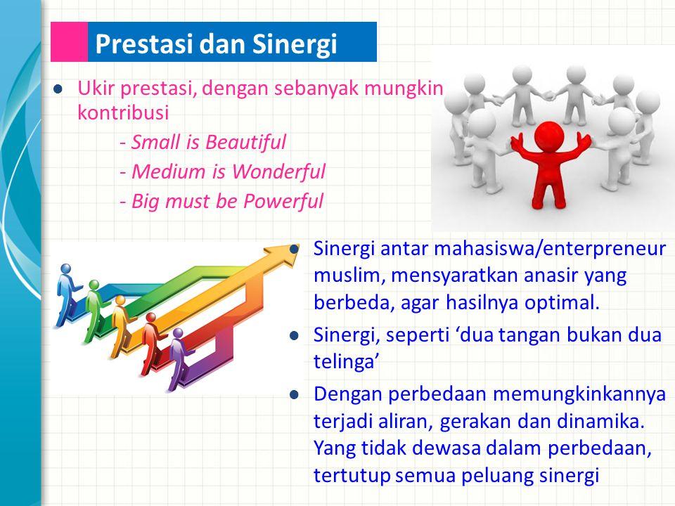 Ukir prestasi, dengan sebanyak mungkin kontribusi - Small is Beautiful - Medium is Wonderful - Big must be Powerful Prestasi dan Sinergi Sinergi antar mahasiswa/enterpreneur muslim, mensyaratkan anasir yang berbeda, agar hasilnya optimal.