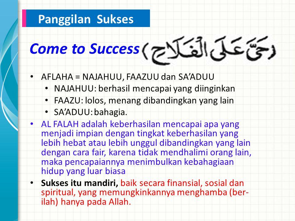 Come to Success AFLAHA = NAJAHUU, FAAZUU dan SA'ADUU NAJAHUU: berhasil mencapai yang diinginkan FAAZU: lolos, menang dibandingkan yang lain SA'ADUU: bahagia.