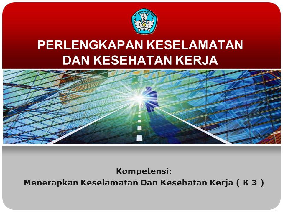 PERLENGKAPAN KESELAMATAN DAN KESEHATAN KERJA Kompetensi: Menerapkan Keselamatan Dan Kesehatan Kerja ( K 3 )
