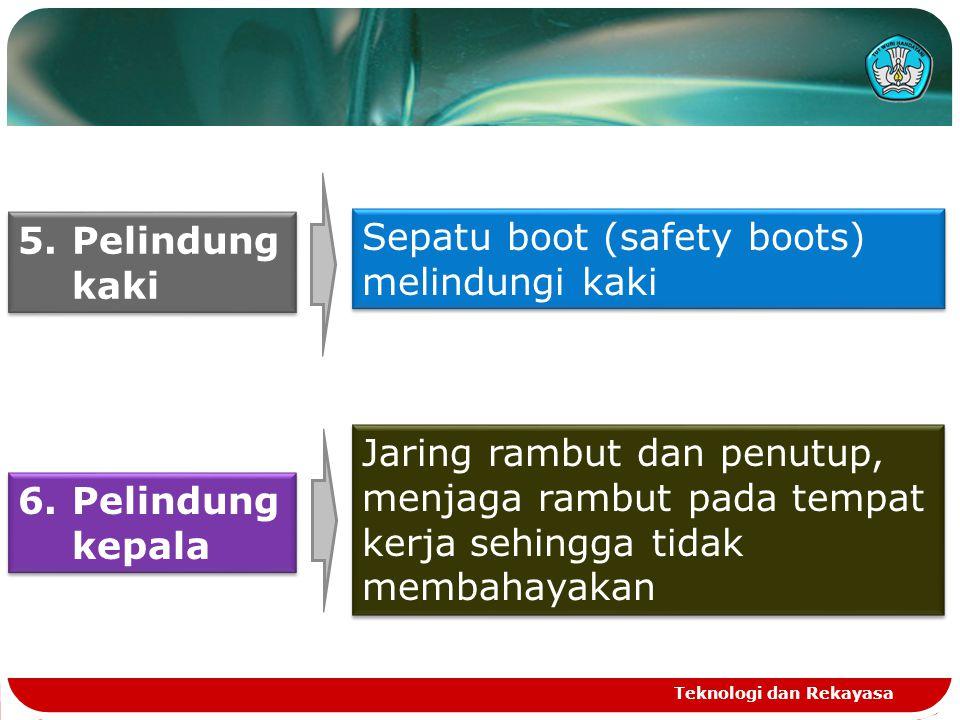 Teknologi dan Rekayasa Sepatu boot (safety boots) melindungi kaki 5.Pelindung kaki 6.Pelindung kepala Jaring rambut dan penutup, menjaga rambut pada t