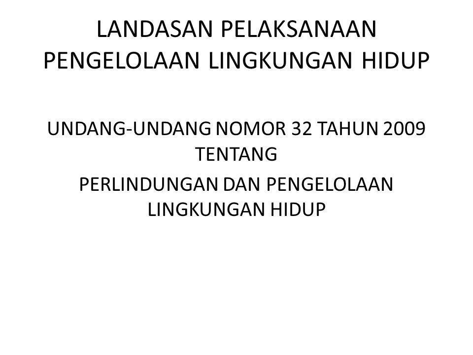 LANDASAN PELAKSANAAN PENGELOLAAN LINGKUNGAN HIDUP UNDANG-UNDANG NOMOR 32 TAHUN 2009 TENTANG PERLINDUNGAN DAN PENGELOLAAN LINGKUNGAN HIDUP