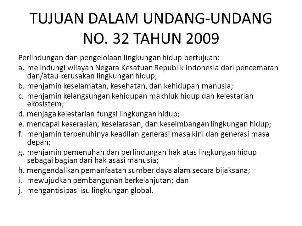 TUJUAN DALAM UNDANG-UNDANG NO. 32 TAHUN 2009 Perlindungan dan pengelolaan lingkungan hidup bertujuan: a. melindungi wilayah Negara Kesatuan Republik I