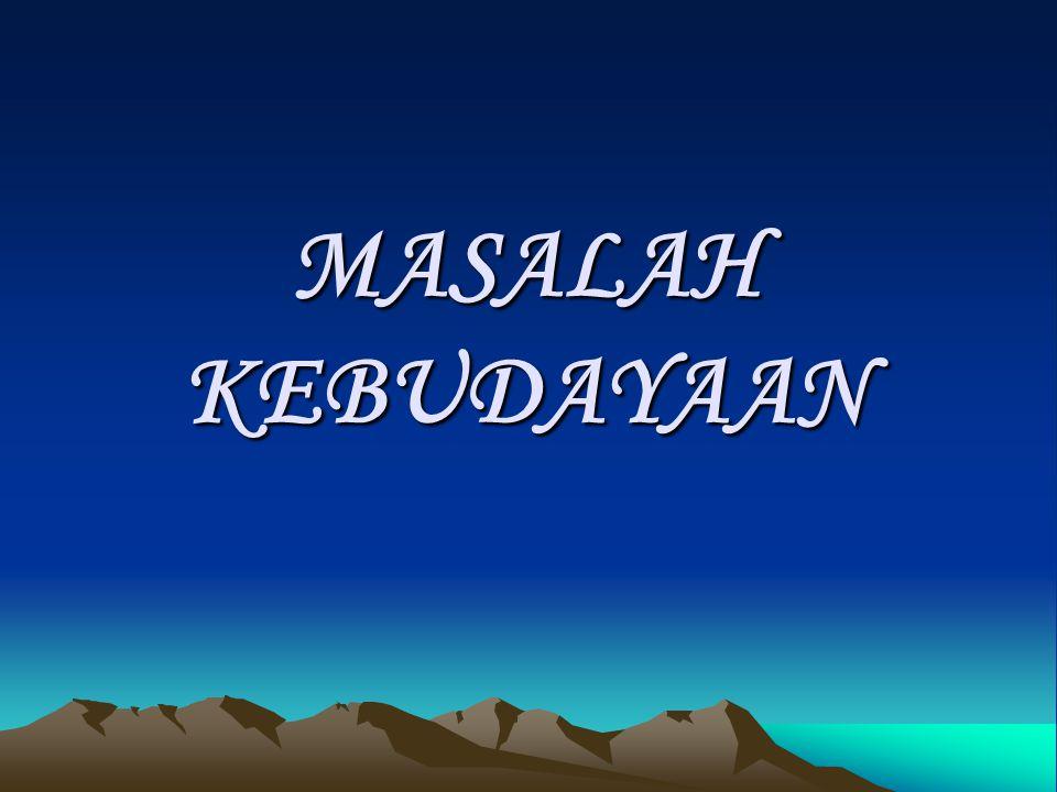 MASALAH KEBUDAYAAN