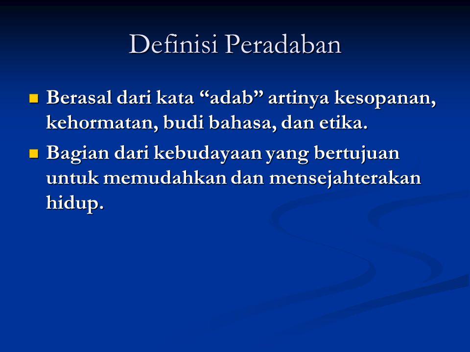 Definisi Peradaban Berasal dari kata adab artinya kesopanan, kehormatan, budi bahasa, dan etika.