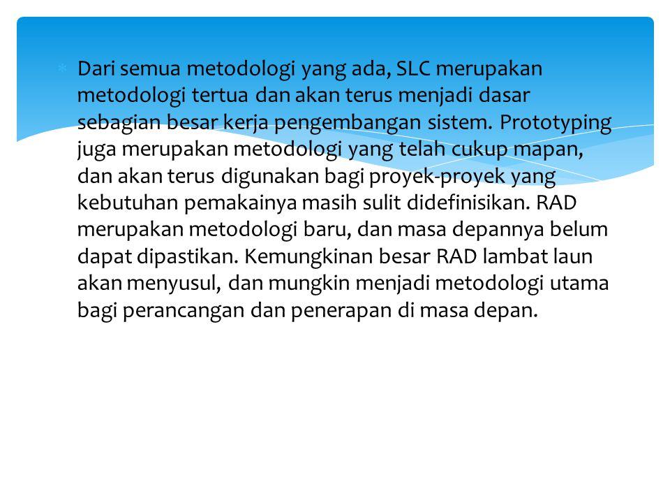  Dari semua metodologi yang ada, SLC merupakan metodologi tertua dan akan terus menjadi dasar sebagian besar kerja pengembangan sistem.