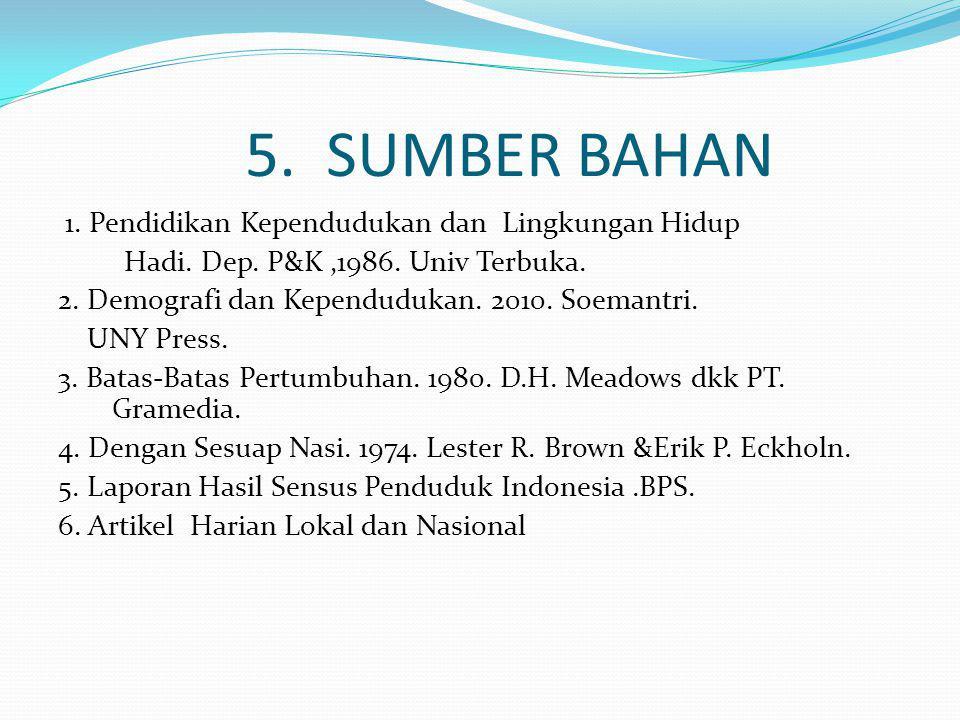 5. SUMBER BAHAN 1. Pendidikan Kependudukan dan Lingkungan Hidup Hadi.