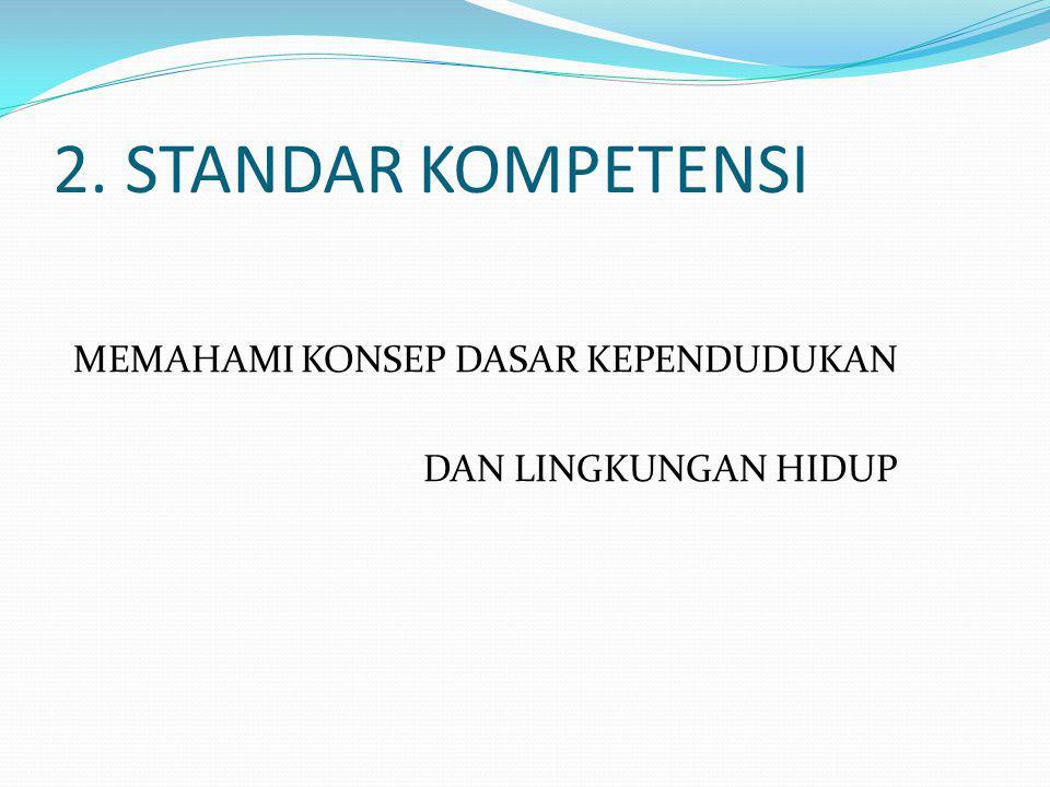 2. STANDAR KOMPETENSI MEMAHAMI KONSEP DASAR KEPENDUDUKAN DAN LINGKUNGAN HIDUP