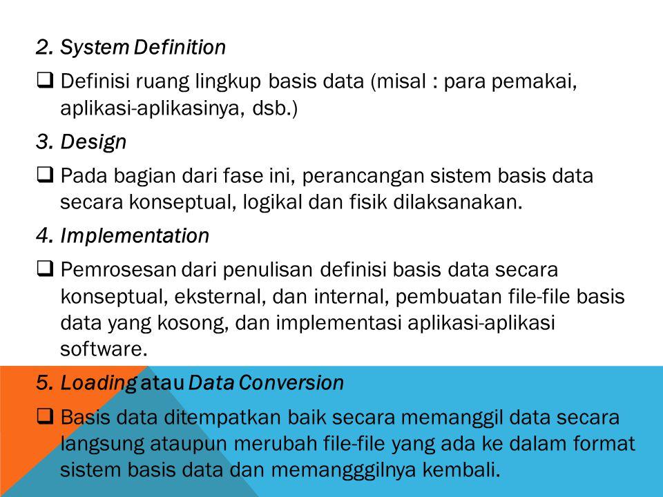 2.System Definition  Definisi ruang lingkup basis data (misal : para pemakai, aplikasi-aplikasinya, dsb.) 3.Design  Pada bagian dari fase ini, peran