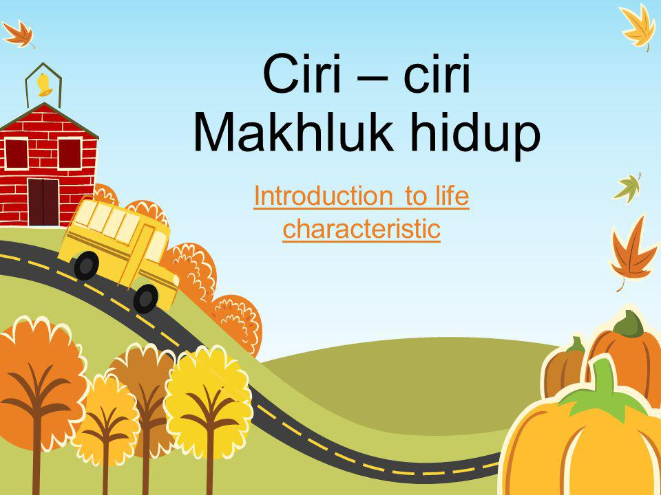 Ciri – ciri Makhluk hidup Introduction to life characteristic