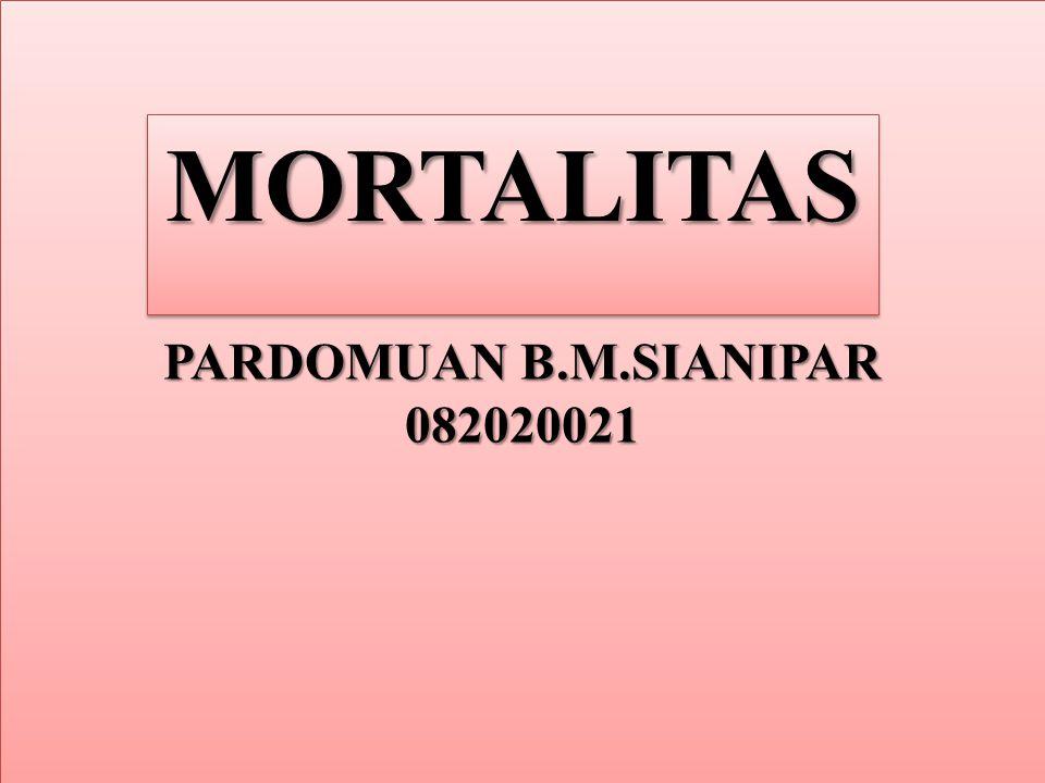 PARDOMUAN B.M.SIANIPAR 082020021 MORTALITASMORTALITAS
