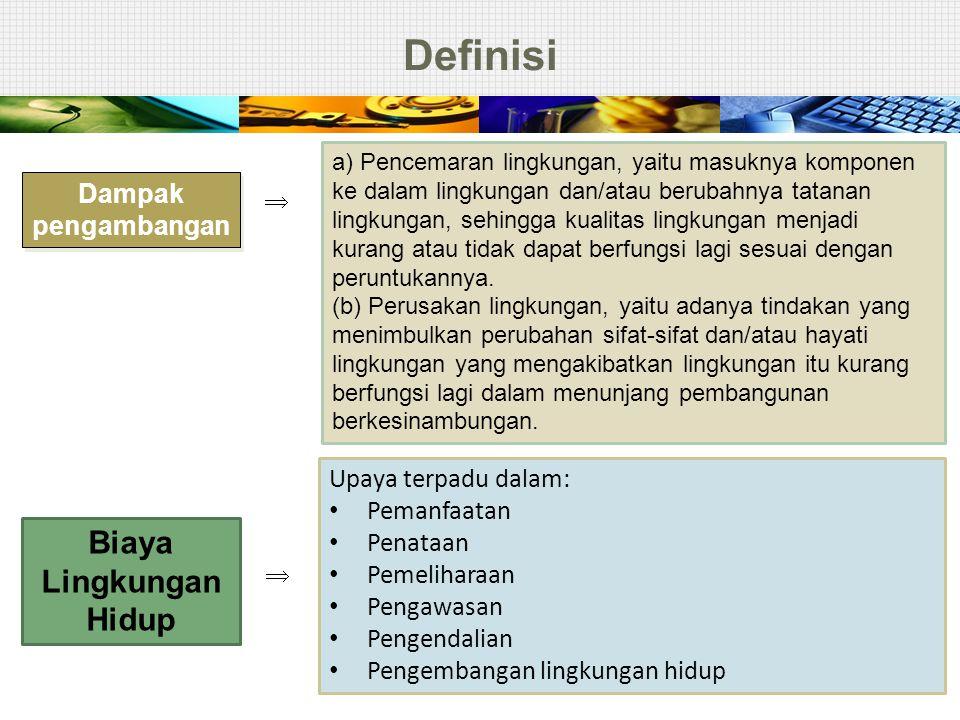 Definisi 9 Dampak pengambangan a) Pencemaran lingkungan, yaitu masuknya komponen ke dalam lingkungan dan/atau berubahnya tatanan lingkungan, sehingga