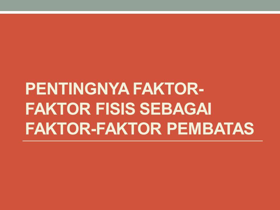 PENTINGNYA FAKTOR- FAKTOR FISIS SEBAGAI FAKTOR-FAKTOR PEMBATAS