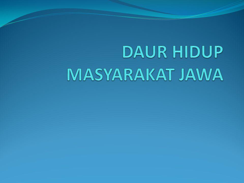 ASAL MULA UPACARA DAUR HIDUP Sistem upacara daur hidup berangkat dari sistem religi masyarakat Jawa yang dikenal sebagai Agami Jawi.