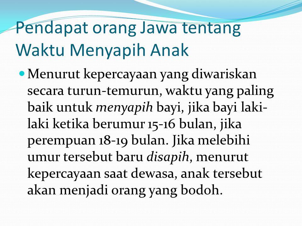 Pendapat orang Jawa tentang Waktu Menyapih Anak Menurut kepercayaan yang diwariskan secara turun-temurun, waktu yang paling baik untuk menyapih bayi,