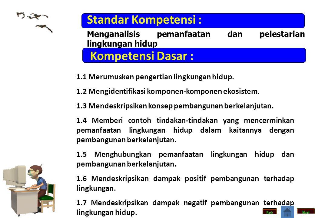 Standar Kompetensi : Menganalisis pemanfaatan dan pelestarian lingkungan hidup Kompetensi Dasar : 1.1 Merumuskan pengertian lingkungan hidup.